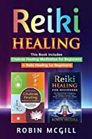 Reiki Healing: This Book Includes: Chakras Healing Meditation for Beginners + Reiki Healing for Beginners