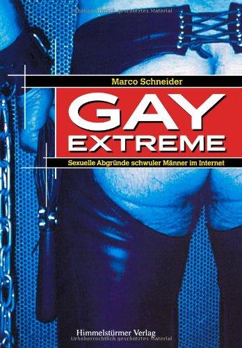 Gay Extreme: Sexuelle Abgründe schwuler Männer im Internet
