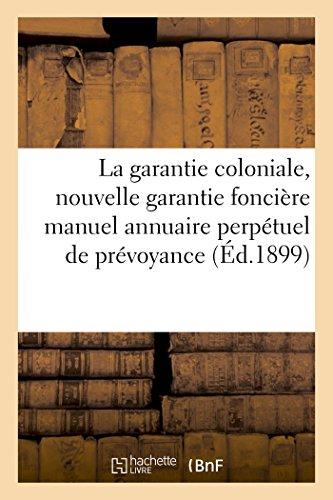 La garantie coloniale, nouvelle garantie foncière manuel annuaire perpétuel de prévoyance PDF Books