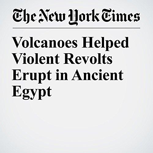 Volcanoes Helped Violent Revolts Erupt in Ancient Egypt copertina