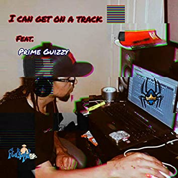 I Can Get on a Track (feat. Prime Guizzy)