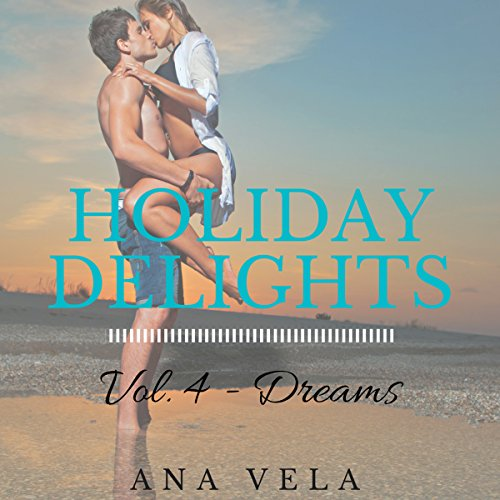 Holiday Delights: Volume Four - Dreams                   By:                                                                                                                                 Ana Vela                               Narrated by:                                                                                                                                 Donna Stone                      Length: 1 hr and 8 mins     Not rated yet     Overall 0.0