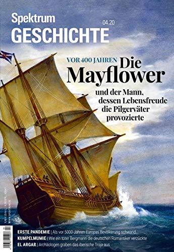 Spektrum Geschichte - Die Mayflower: Und der Mann, dessen Lebensfreude die Pilgerväter provozierte: Und der Mann, dessen Lebensfreude die Pilgervter ... / Von der Menschwerdung bis in die Neuzeit)