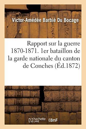 Rapport sur la guerre 1870-1871. 1er bataillon de la garde nationale du canton de Conches (Histoire)