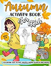 Autumn Activity Book for Kids Ages 4-8: A Fun Workbook for Celebrate Autumn Fall Season, Harvest Festival Coloring, Dot to Dot, Mazes, Word Search and More!