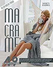 MACRAMÈ: 49 Beginner's Projects and Patterns to Learn Knotting In A Few Days in An Easy, Inexpensive and Fun Way. Make Your Modern Decor for Your Home, Relax and Switch Off from The World.