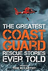 Image: The Greatest Coast Guard Rescue Stories Ever Told | Paperback: 256 pages | by Tom McCarthy (Author). Publisher: Lyons Press (August 1, 2017)