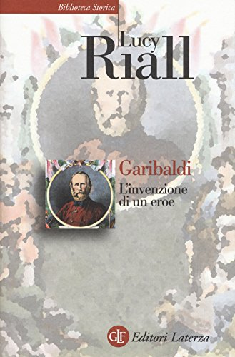 Garibaldi. L'invenzione di un eroe