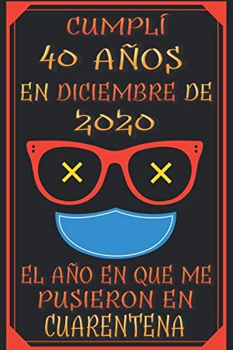 Cumplí 40 Años En Diciembre De 2020, El Año En Que Me Pusieron En Cuarentena: 40 años cumpleaños regalos originales | regalos para mujer - hombre - ... - mama - padre de 40 años | cuaderno de notas