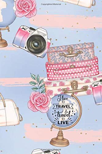 I live to travel and travel to LIVE: 6x9 Lined Journal Notebook - The perfect gift for the travel lover in your life! Convenient size to take on wanderlust adventures