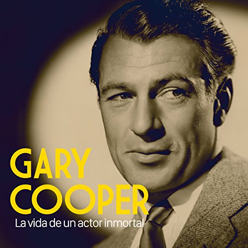 Gary Cooper: La vida de un actor inmortal [Gary Cooper: The Life of an Immortal Player] copertina