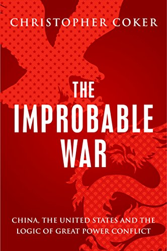 The Improbable War: China, The United States and Logic of Great Power Conflict (English Edition)