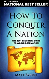 How To Conquer A Nation: The 2013 Beginners Guide To World