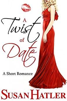 A Twist of Date (Better Date than Never Series Book 5) by [Susan Hatler]