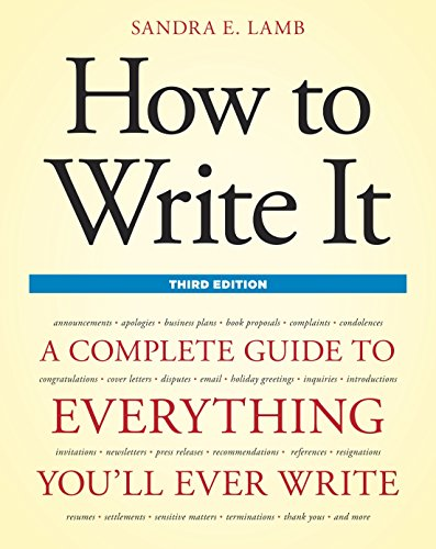 How to Write It, Third Edition: A Complete Guide to Everything You'll Ever Write (How to Write It: Complete Guide to Eve