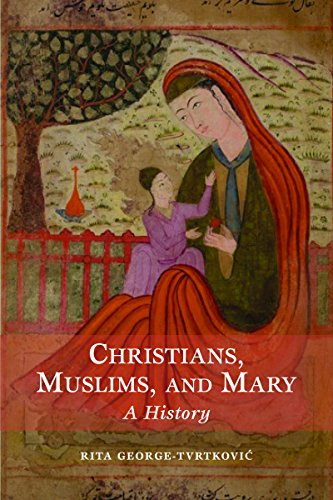 Christians, Muslims, and Mary: A History