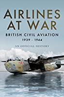 Airlines at War: British Civil Aviation 1939-1944