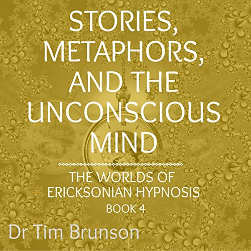 Stories, Metaphors and the Unconscious Mind Audiobook By Dr. Tim Brunson cover art