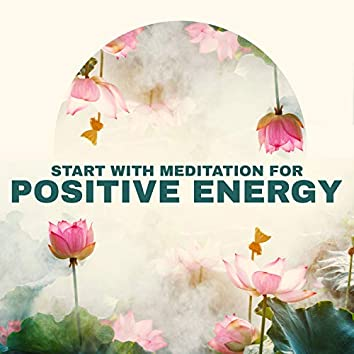 Start with Meditation for Positive Energy: Well-Being Relaxation, Self Healing, Positive Thoughts, Yoga Relaxation, Soothing Asian Sounds