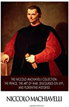 The Niccolo Machiavelli Collection: The Prince, The Art of War, Discourses on Livy, and Florentine Histories