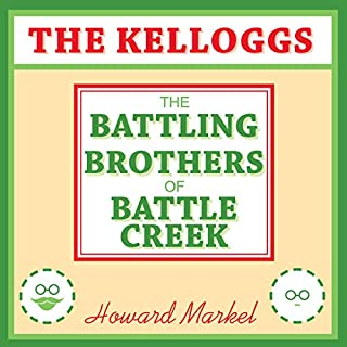 The Kelloggs     The Battling Brothers of Battle Creek              Written by:                                                                                                                                 Howard Markel                               Narrated by:                                                                                                                                 David Colacci                      Length: 16 hrs and 22 mins     Not rated yet     Overall 0.0