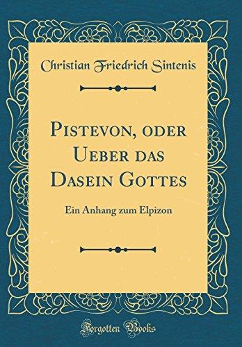 Pistevon, oder Ueber das Dasein Gottes: Ein Anhang zum Elpizon (Classic Reprint)