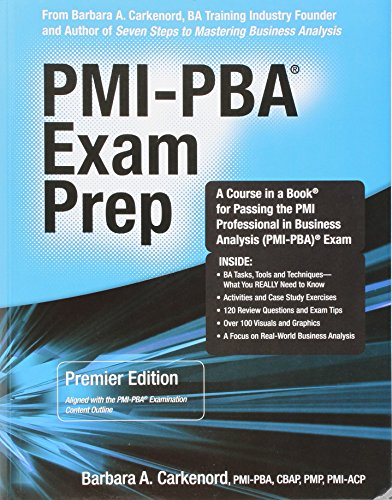 PMI-PBA Exam Prep: Premier Edition; a Course in a Book for Passing the PMI Professional in Business