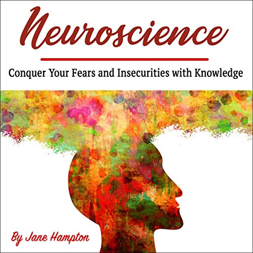 Neuroscience: Conquer Your Fears and Insecurities with Knowledge cover art