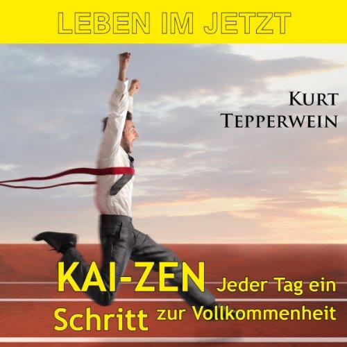 Leben im Jetzt: Kai-Zen - jeder Tag ein Schritt zur Vollkommenheit Titelbild