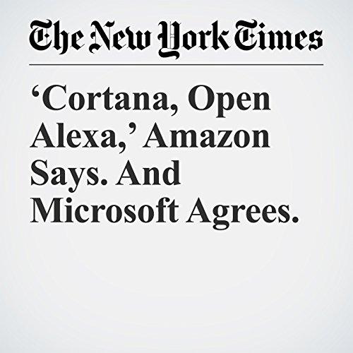 'Cortana, Open Alexa,' Amazon Says. And Microsoft Agrees. copertina