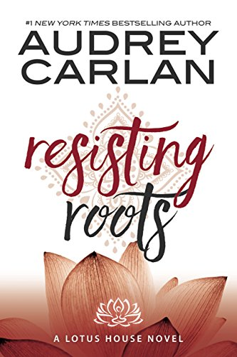 Resisting Roots (Lotus House Book 1) by [Audrey Carlan]