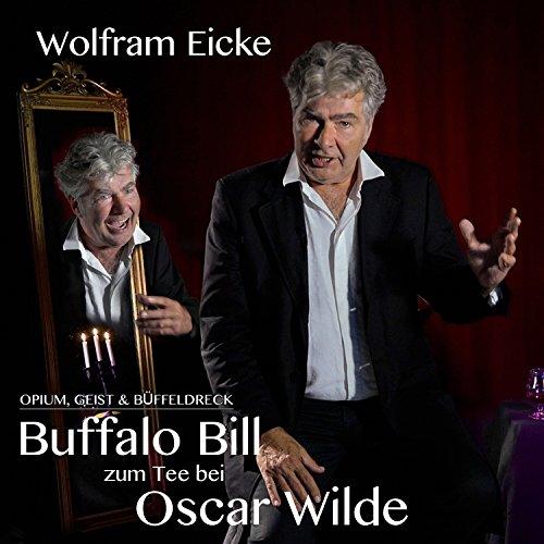 Opium, Geist & Büffeldreck - Buffalo Bill zum Tee bei Oscar Wilde