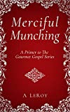 Merciful Munching: Why Diets Don't Work, but the Grace of God Does (A Primer to The Gourmet Gospel Series)