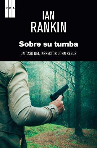 Sobre su tumba: Serie John Rebus XVIII (Inspector Rebus nº 18)