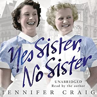 Yes Sister, No Sister     My Life as a Trainee Nurse in 1950s Yorkshire              By:                                                                                                                                 Jennifer Craig                               Narrated by:                                                                                                                                 Jennifer Craig                      Length: 9 hrs and 12 mins     58 ratings     Overall 4.4