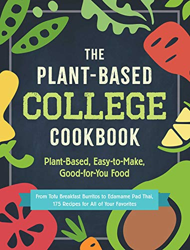 The Plant-Based College Cookbook: Plant-Based, Easy-To-Make, Good-For-You Food