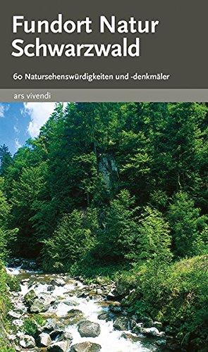 Fundort Natur Schwarzwald - 60 Sehenswürdigkeiten und Denkmäler in der Natur - Wanderungen und Radtouren zwischen Lörrach und Pforzheim: 60 Natursehenswürdigkeiten und -denkmäler