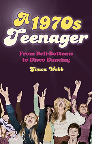 A 1970s Teenager: From Bell Bottoms to Disco Dancing by Simon Webb