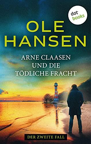 Arne Claasen und die tödliche Fracht: Der zweite Fall (German Edition)