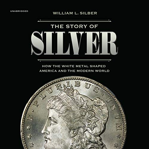 The Story of Silver     How the White Metal Shaped America and the Modern World              By:                                                                                                                                 William L. Silber                               Narrated by:                                                                                                                                 Jim Meskimen                      Length: 10 hrs and 10 mins     Not rated yet     Overall 0.0