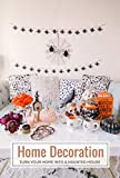 Home Decoration: Turn Your Home into A Haunted House: Gift for Holiday