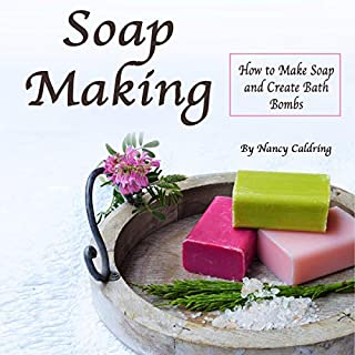 Soap Making: How to Make Soap and Create Bath Bombs audiobook cover art