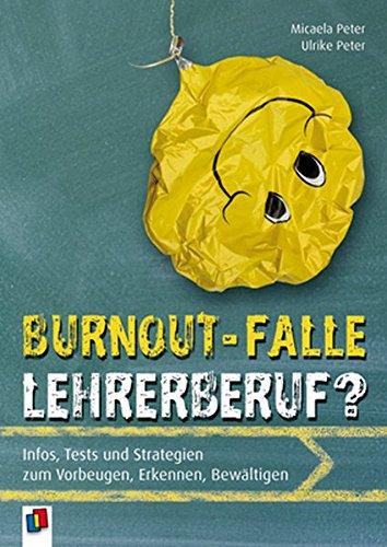 Burnout-Falle Lehrerberuf?: Infos, Tests und Strategien zum Vorbeugen, Erkennen, Bewältigen