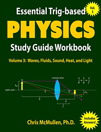 Essential Trig-based Physics Study Guide Workbook: Waves, Fluids, Sound, Heat, and Light (Learn Physics Step-by-Step Book 3)