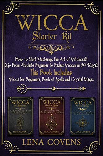 Wicca Starter Kit: How to Start Mastering the Art of Witchcraft (Go From Absolute Beginner to Badass Wiccan in 30 Days). This Book Includes: Wicca for ... Spells and Crystal Magic (English Edition)