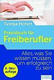 Praxisbuch für Freiberufler: Alles, was Sie wissen müssen, um erfolgreich zu sein von Svenja Hofert (25. Oktober 2012) Gebundene Ausgabe