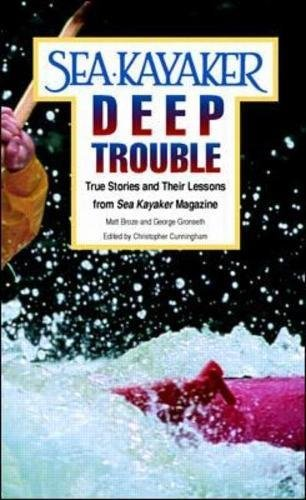 "Sea Kayaker\'s Deep Trouble: True Stories and Their Lessons from Sea Kayaker Magazine: True Stories and Their Lessons from ""Sea Kayaker\"" Magazine (English Edition)"