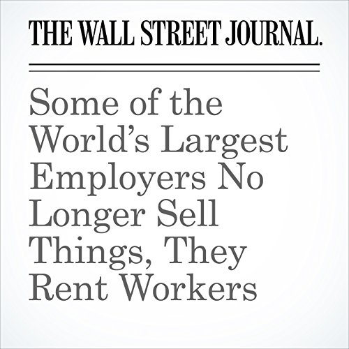 Some of the World's Largest Employers No Longer Sell Things, They Rent Workers audiobook cover art