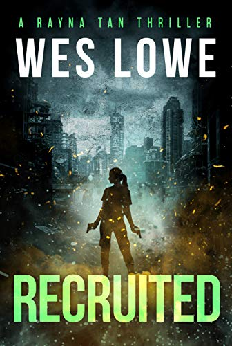 Recruited: Rayna Tan Action Thriller Prequel Novella by [Wes Lowe]