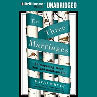 The Three Marriages     Reimagining Work, Self and Relationship              By:                                                                                                                                 David Whyte                               Narrated by:                                                                                                                                 David Whyte                      Length: 9 hrs and 38 mins     258 ratings     Overall 4.3